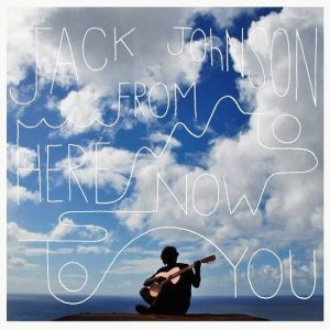 Jack Johnson -  Fron Here now to you (2013)